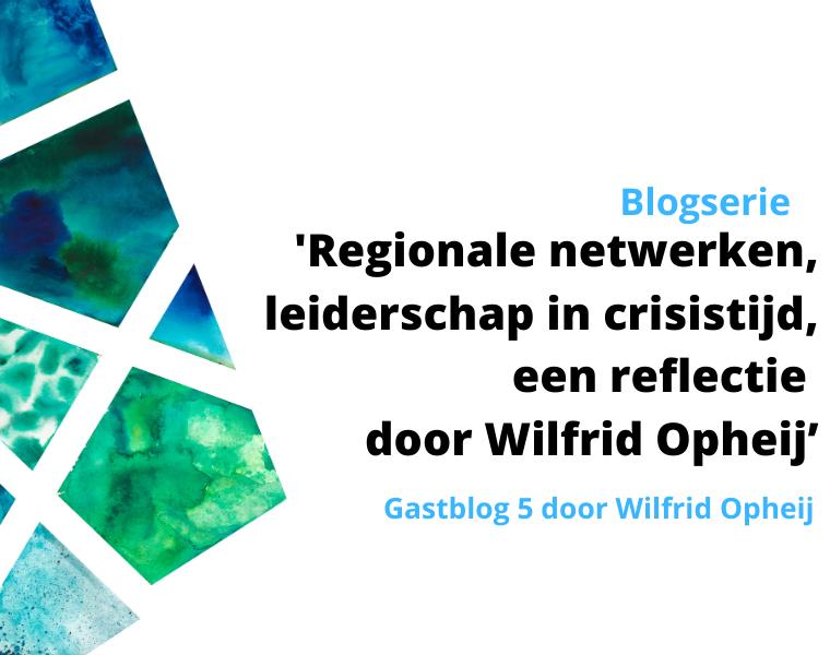 Blogserie Regionale netwerken en Corona - (Gast)blog 5: Leiderschap in crisistijd, een reflectie door Wilfrid Opheij